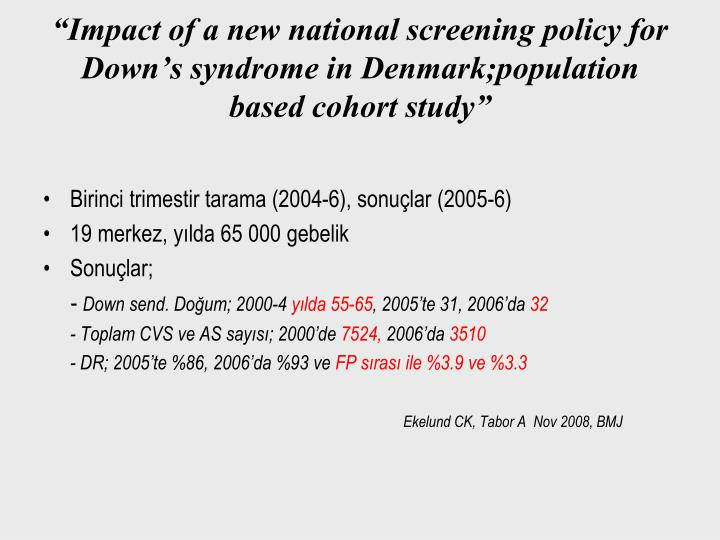 """Impact of a new national screening policy for Down's syndrome in Denmark;population based cohort study"""