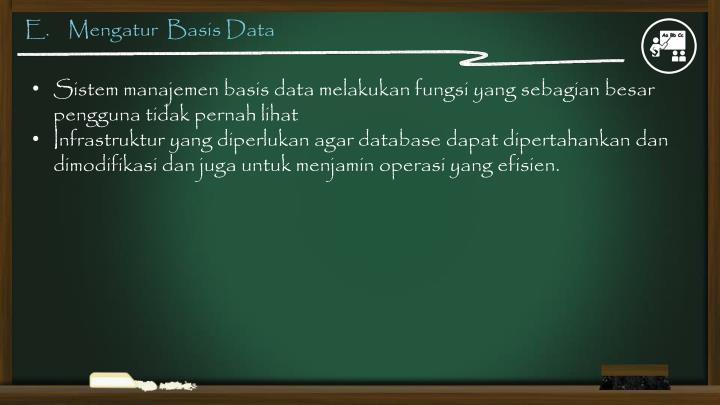 E.    Mengatur  Basis Data