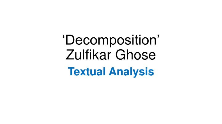 Decomposition zulfikar ghose