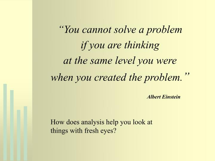 """You cannot solve a problem"