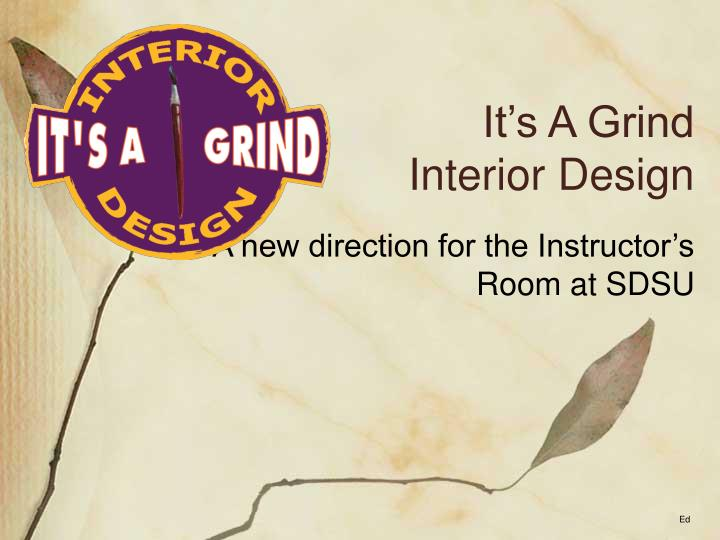 It s a grind interior design