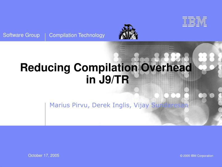 Reducing compilation overhead in j9 tr