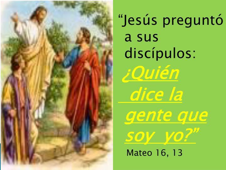 """""""Jesús preguntó a sus discípulos:"""