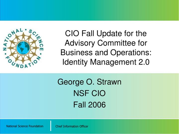 Cio fall update for the advisory committee for business and operations identity management 2 0