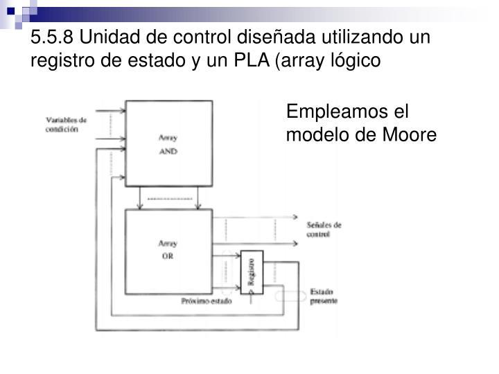 5.5.8 Unidad de control diseñada utilizando un registro de estado y un PLA (array lógico programable)