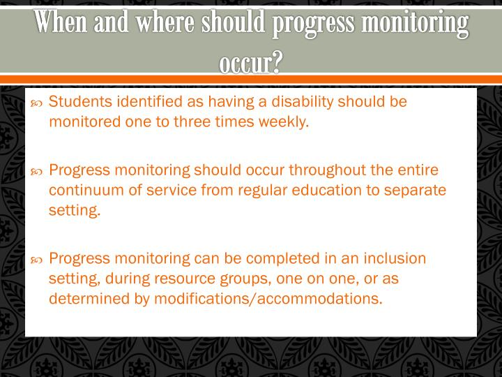 When and where should progress monitoring occur?