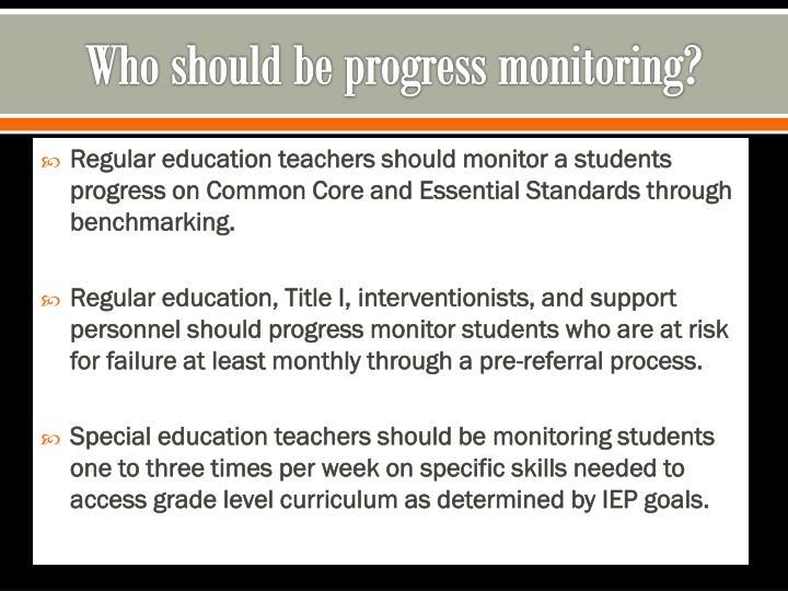 Who should be progress monitoring?