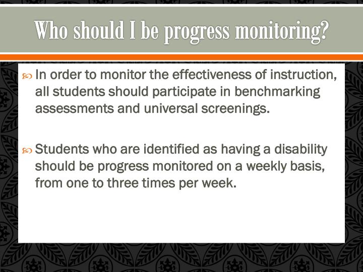 Who should I be progress monitoring?