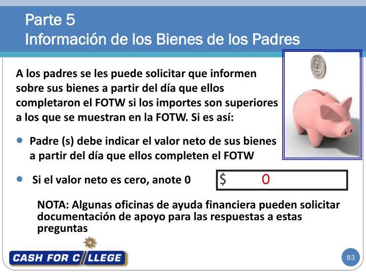 NOTA: Algunas oficinas de ayuda financiera pueden solicitar documentación de apoyo para las respuestas a estas