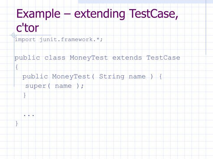 Example – extending TestCase, c'tor