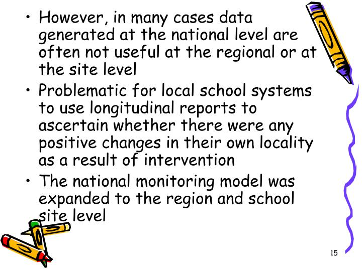 However, in many cases data generated at the national level are often not useful at the regional or at the site level