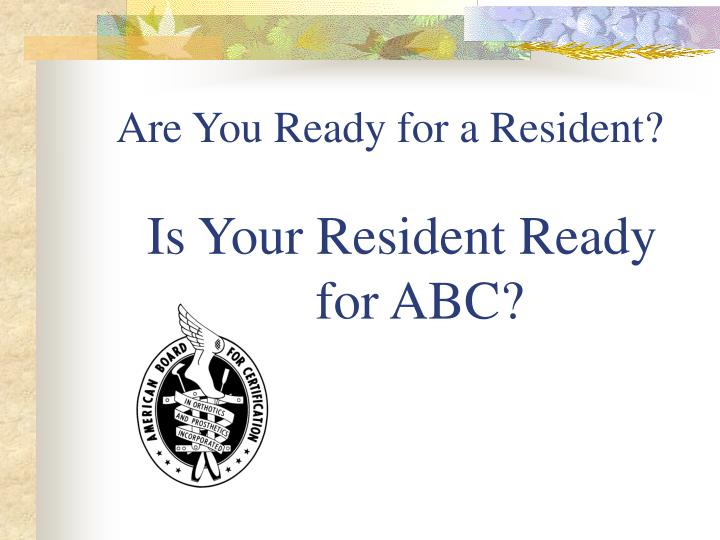 Are you ready for a resident