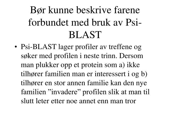 Bør kunne beskrive farene forbundet med bruk av Psi-BLAST