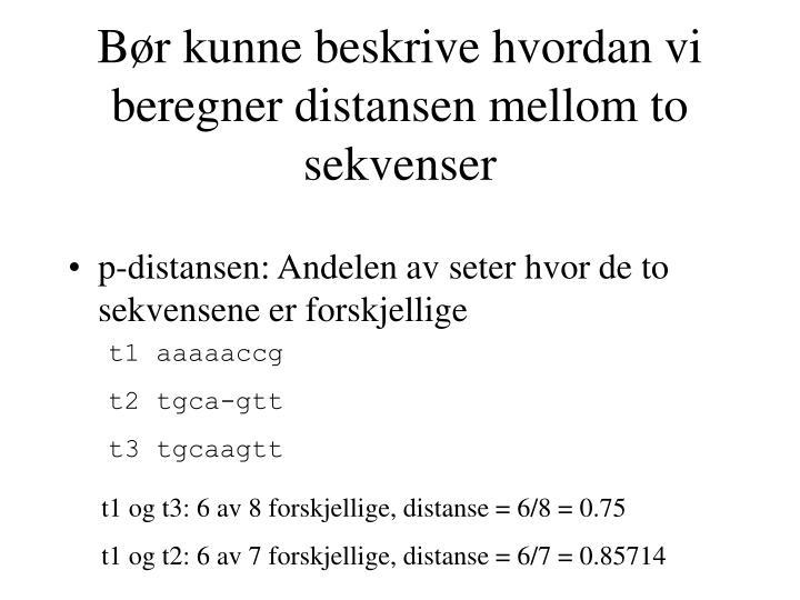 Bør kunne beskrive hvordan vi beregner distansen mellom to sekvenser