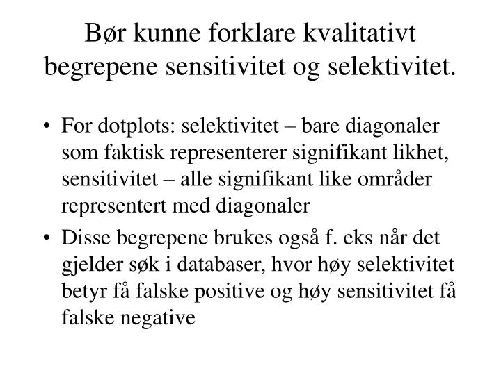 Bør kunne forklare kvalitativt begrepene sensitivitet og selektivitet.