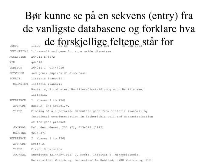 Bør kunne se på en sekvens (entry) fra de vanligste databasene og forklare hva de forskjellige feltene står for