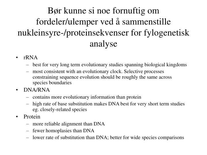 Bør kunne si noe fornuftig om fordeler/ulemper ved å sammenstille nukleinsyre-/proteinsekvenser for fylogenetisk analyse
