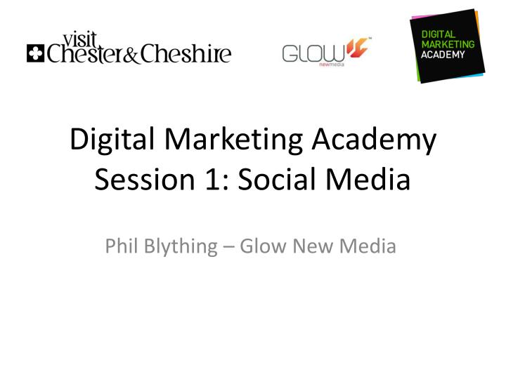 Digital marketing academy session 1 social media