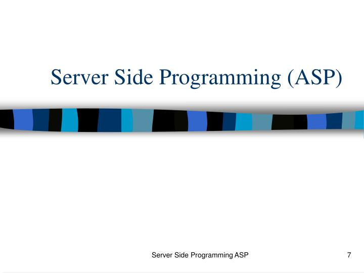 Server Side Programming (ASP)