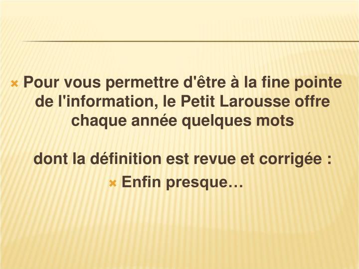 Pour vous permettre d'être à la fine pointe de l'information, le Petit Larousse offre chaque année quelques mots