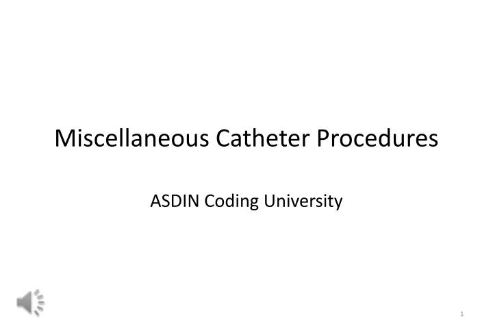 Miscellaneous catheter procedures