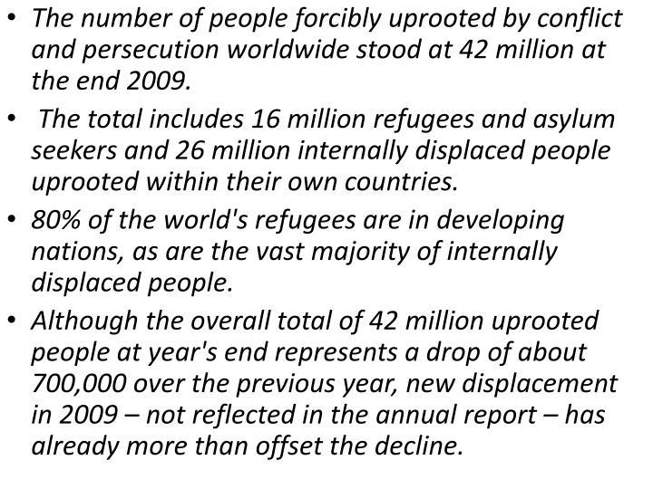 The number of people forcibly uprooted by conflict and persecution worldwide stood at 42 million at the end 2009.