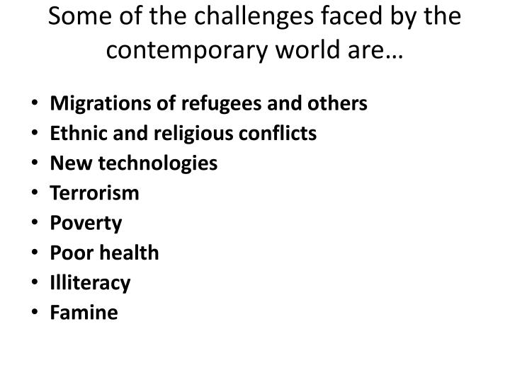 Some of the challenges faced by the contemporary world are