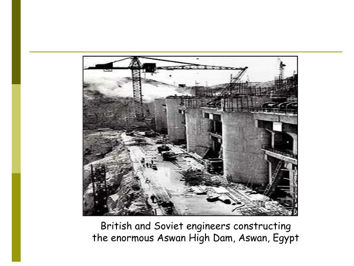British and Soviet engineers constructing the enormous Aswan High Dam, Aswan, Egypt