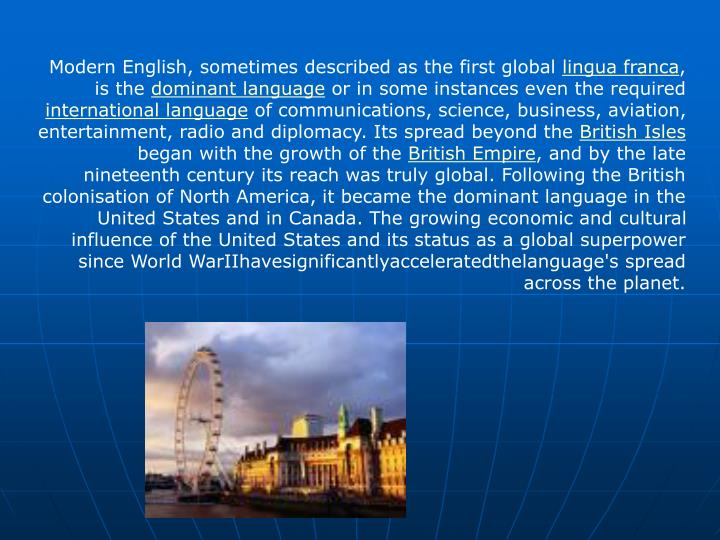 Modern English, sometimes described as the first global