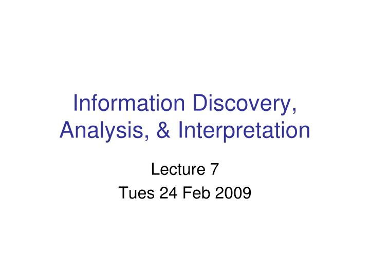 Information Discovery, Analysis, & Interpretation