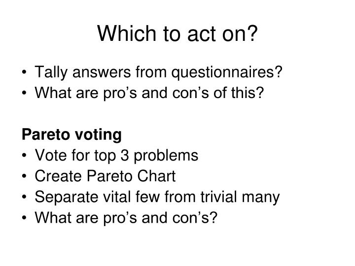 Which to act on?