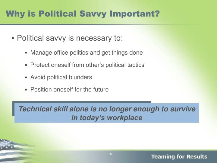politically savvy Leadership competencies - executive political savvy definition: understands and utilizes the dynamics of power, organization, and decision making to achieve objectives.