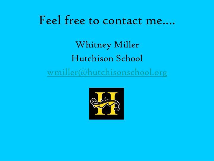 Feel free to contact me….