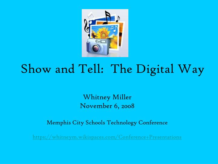 Show and Tell:  The Digital Way