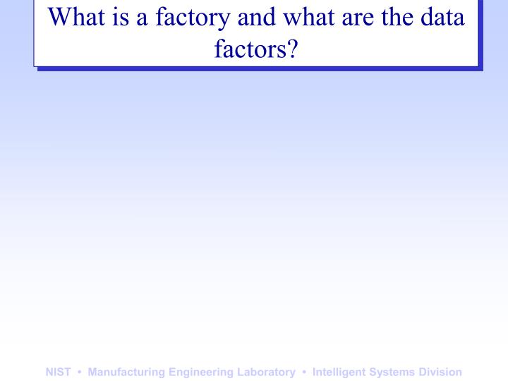 What is a factory and what are the data factors?