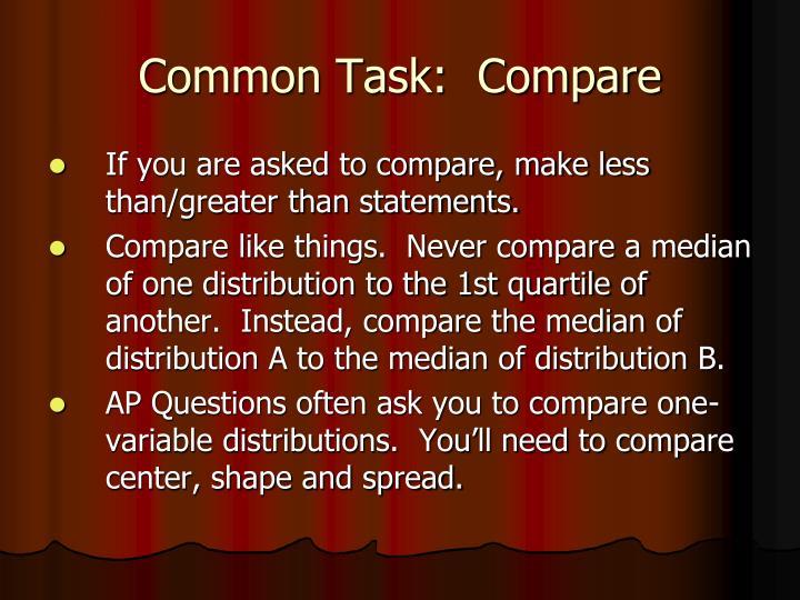 Common Task:  Compare