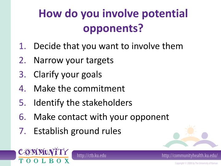 How do you involve potential opponents?