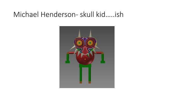 Michael Henderson- skull kid…..