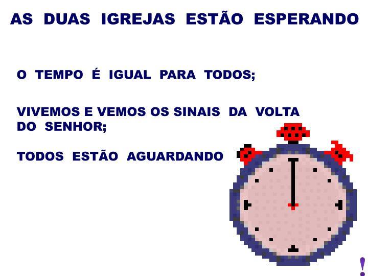 AS  DUAS  IGREJAS  ESTÃO  ESPERANDO