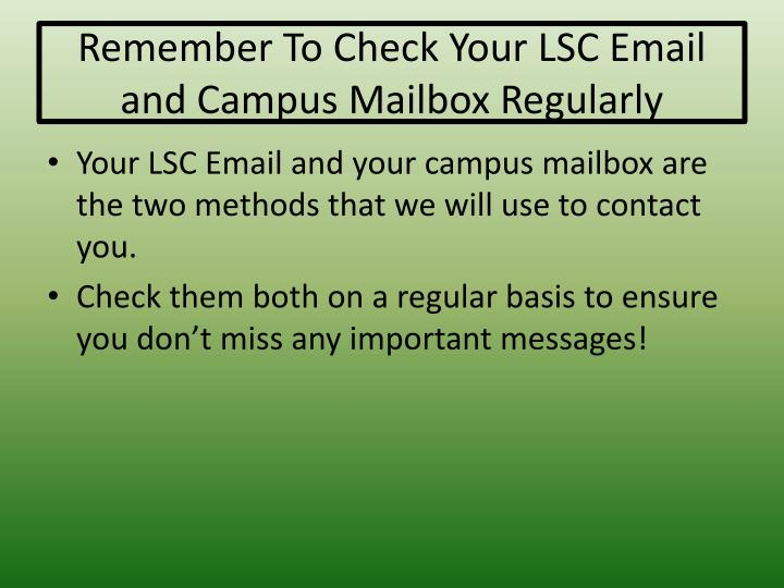 Remember To Check Your LSC Email and Campus Mailbox Regularly