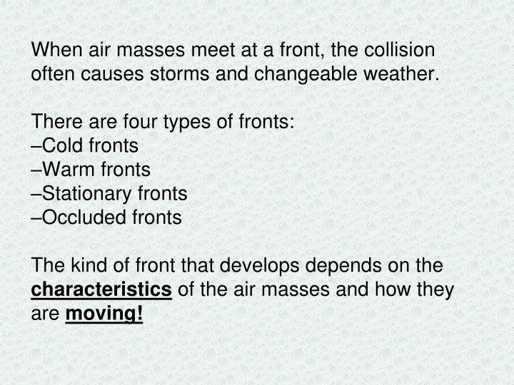 When air masses meet at a front, the collision often causes storms and changeable weather.