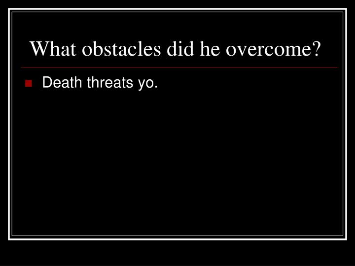 What obstacles did he overcome?