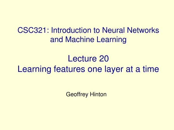 CSC321: Introduction to Neural Networks and Machine Learning