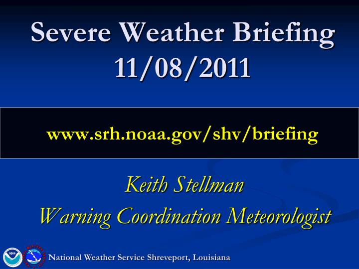 Severe weather briefing 11 08 2011 www srh noaa gov shv briefing