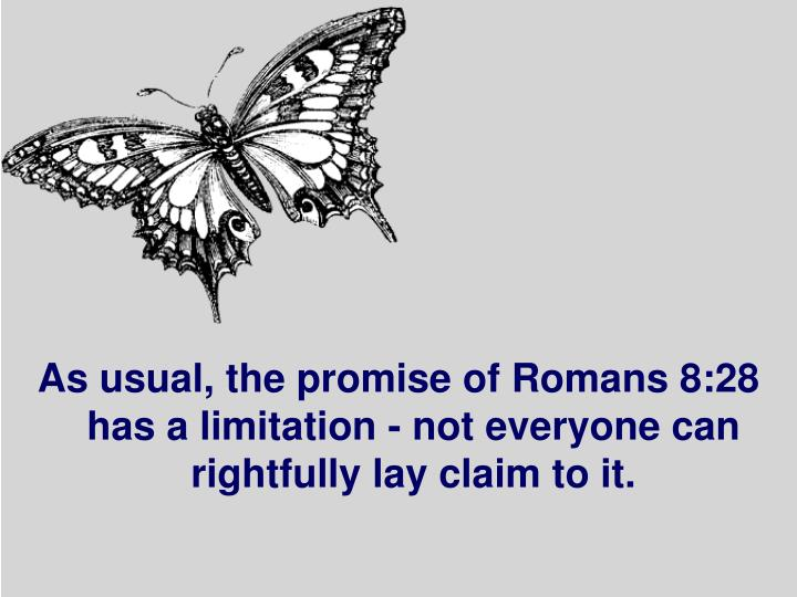 As usual, the promise of Romans 8:28 has a limitation - not everyone can rightfully lay claim to it.