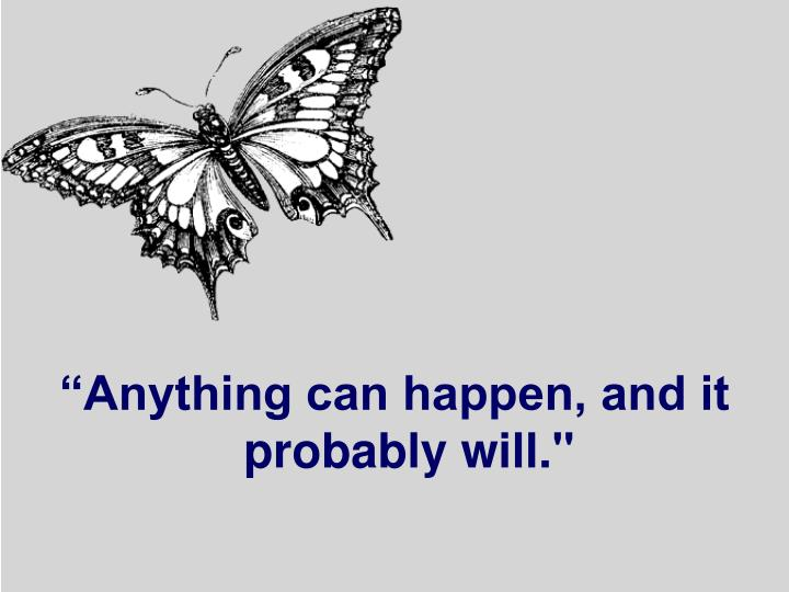 """Anything can happen, and it probably will."""