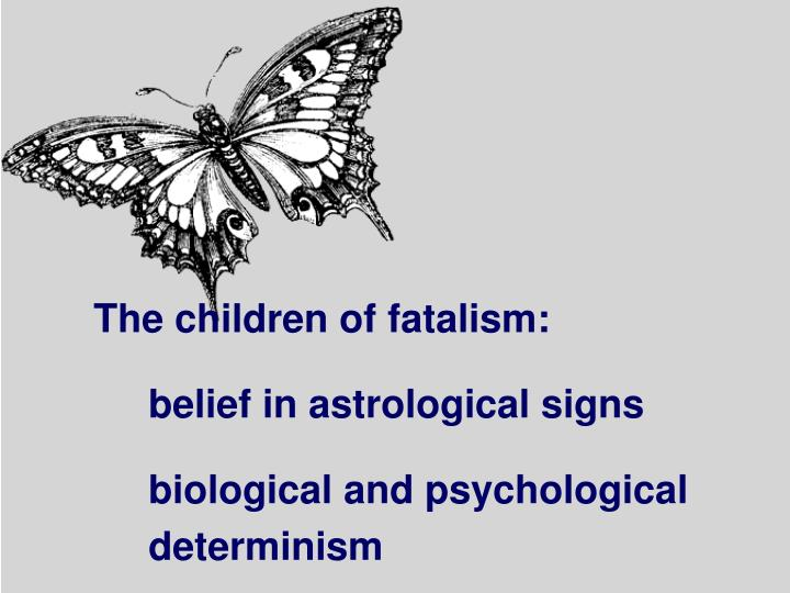The children of fatalism: