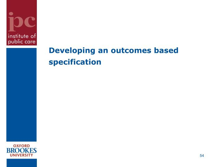 Developing an outcomes based specification