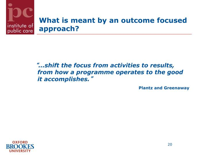 What is meant by an outcome focused approach?