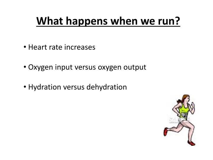 What happens when we run?